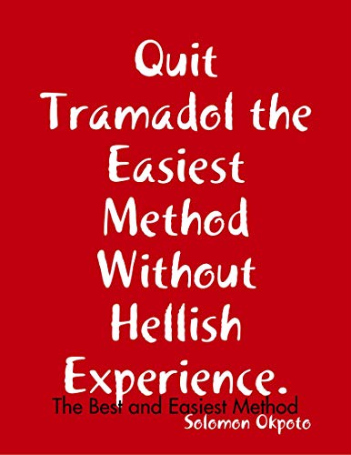 Quit Tramadol the Easiest Method Without Hellish Experience
