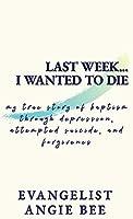 Last Week ... I Wanted to Die