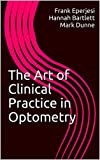 The Art of Clinical Practice in Optometry (The Art of... Book 2) (English Edition)