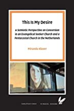 This Is My Desire: A semiotic perspective on Conversion in an Evangelical Seeker Church and a Pentecostal Church in the Netherlands