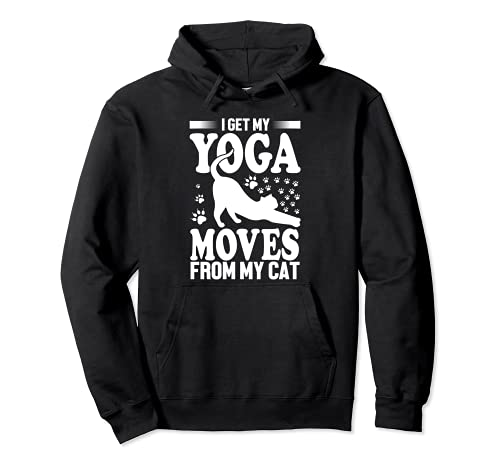 I Get My Yoga Moves From My Cat - Yoga Cat Lover Funny Sudadera con Capucha