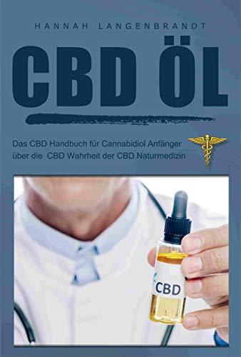 CBD Öl : das CBD Handbuch für cannabidiol Anfänger über die CBD Wahrheit der CBD Naturmedizin