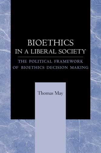 Download Bioethics in a Liberal Society: The Political Framework of Bioethics Decision Making 0801892821