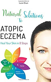 Natural Solutions to Atopic Eczema: Heal Your Skin in 8 Steps