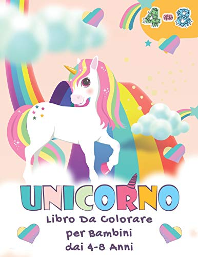 Unicorno - Libro da Colorare Per Bambini Dai 4 - 8 Anni: Un Bel Libro da Colorare Per Bambini, Ragazzi e Ragazze