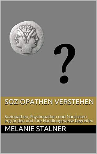 Soziopathen verstehen: Soziopathen, Psychopathen und Narzissten ergründen  und ihre Handlungsweise begreifen.