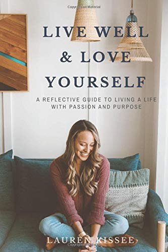 Live Well and Love Yourself: A Reflective Guide to Living a Life of Passion and Purpose