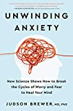 Unwinding Anxiety: New Science Shows How to Break the Cycles of Worry and Fear to Heal Your Mind...