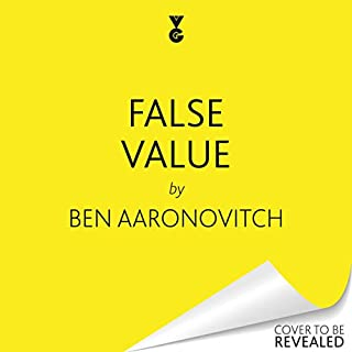 False Value                   By:                                                                                                                                 Ben Aaronovitch                           Length: 12 hrs     Not rated yet     Overall 0.0