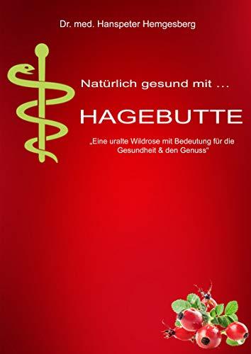 Hagebutte: ..eine uralte Wildrose für die Gesundheit & den Genuss