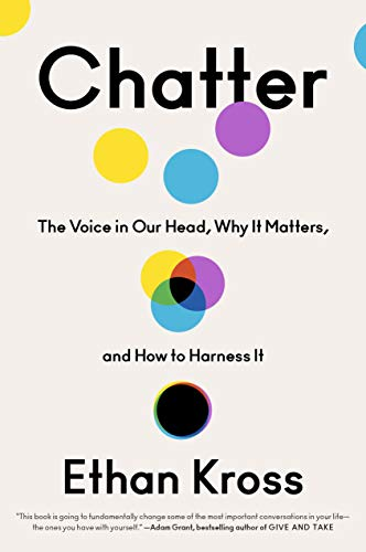 Chatter: The Voice in Our Head, Why It Matters, and How to Harness It (English Edition) von [Ethan Kross]