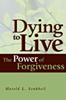 Dying to Live: The Power of Forgiveness