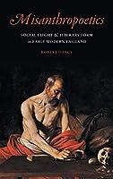 Misanthropoetics: Social Flight & Literary Form in Early Modern England (Early Modern Cultural Studies)