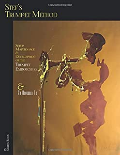 Stef's Trumpet Method: Setup, Maintenance & Development of the Trumpet Embouchure & an Approach to Jazz Improvisation