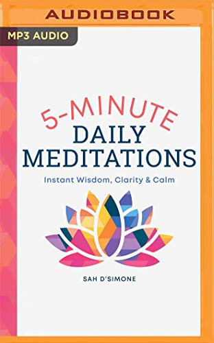 5 Minute Daily Meditations: Instant Wisdom, Clarity & Calm