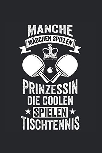 Manche Mädchen spielen Prinzessin die coolen spielen Tischtennis: Tischtennisspieler Tagebuch Liniert A5 6x9 Zoll Logbuch Planer Geschenk