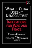 What if China Doesn't Democratize?: Implications for War and Peace (Asia and the Pacific)