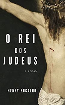 O Rei dos Judeus (Portuguese Edition) by [Henry Bugalho]