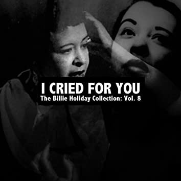 I Cried for You, The Billie Holiday Collection: Vol. 8