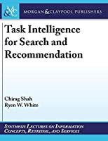 Task Intelligence for Search and Recommendation (Synthesis Lectures on Information Concepts, Retrieval, and S)