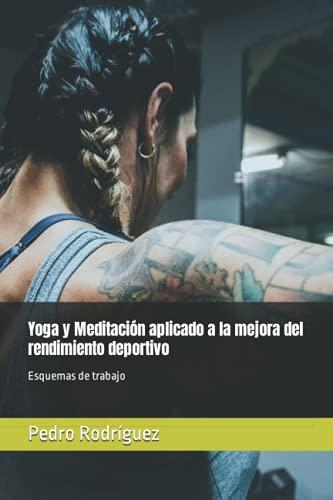 Yoga y meditación aplicado a la mejora del rendimiento deportivo: Esquemas de trabajo (Fundamentos para un Yoga Terapéutico y Meditación)