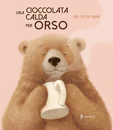 Una cioccolata calda per orso. Ediz. a colori
