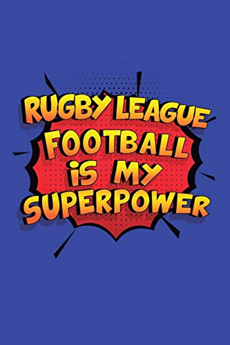 Rugby League Football Is My Superpower: A 6x9 Inch Softcover Diary Notebook With 110 Blank Lined Pages. Funny Rugby League Football Journal to write ... Football Gift and SuperPower Design Slogan