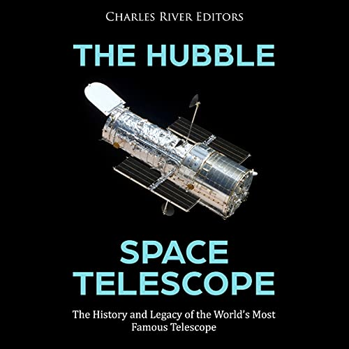 The Hubble Space Telescope Audiobook By Charles River Editors cover art