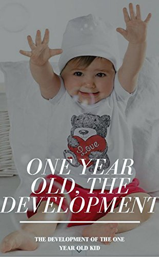 One Year Old The Development, The Development Of The One Year Old Kid (English Edition)