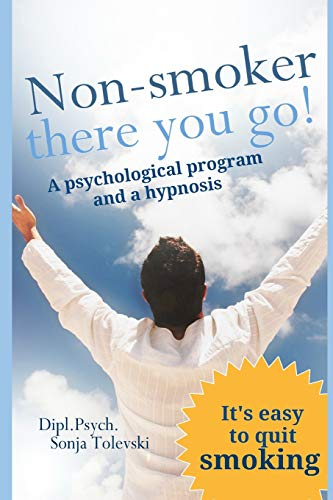 Non-Smoker - there you go!: A psychological program and a hypnosis
