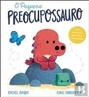 O Pequeno Preocupossauro (Portuguese Edition)