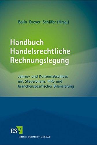 Handbuch Handelsrechtliche Rechnungslegung: Jahres- und Konzernabschluss mit Steuerbilanz, IFRS und branchenspezifischer Bilanzierung