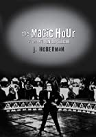 The Magic Hour: Film at Fin De Siecle (Culture and the Moving Image)