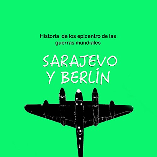 Historia de Sarajevo y Berlín: Epicentro de las guerras mundiales [The History of Sarajevo and Berlin: Epicenters of World Wars] audiobook cover art