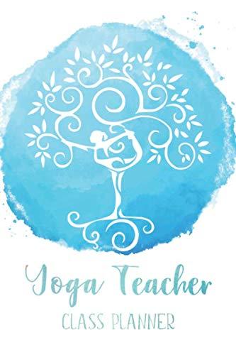 Yoga Teacher Class Planner: Sequence Notebook, Journal For Yoga Teachers