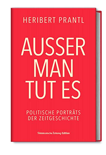 Außer man tut es: Politische Porträts der Zeitgeschichte