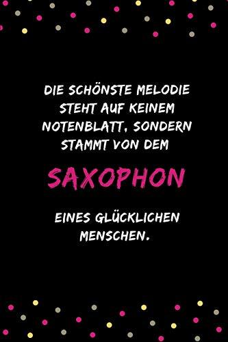 Die schönste Melodie steht auf keinem Notenblatt, sondern stammt von dem Saxophon eines glücklichen Menschen: Notizbuch für Musikliebhaber, Musiker und Saxophonisten | DIN A5 | (6x9) |110 Seiten
