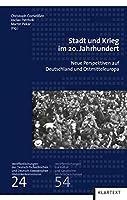 Stadt und Krieg im 20. Jahrhundert: Neue Perspektiven auf Deutschland und Ostmitteleuropa