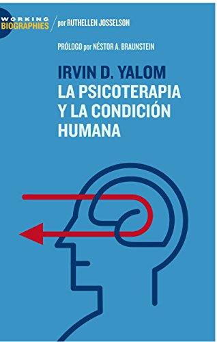Irvin D. Yalom: La Psicoterapia y la Condición Humana (Working Biographies) (Spanish Edition)