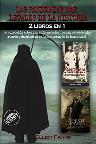 Las pandemias más letales de la historia: 2 LIBROS EN 1 La colección sobre las enfermedades que han causado más muerte y desolación en la historia de la humanidad