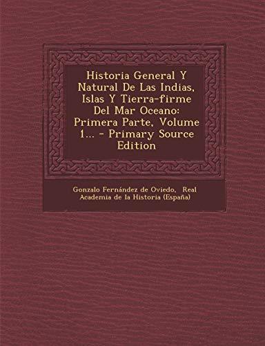Historia General Y Natural De Las Indias, Islas Y Tierra-firme Del Mar Oceano: Primera Parte, Volume 1...