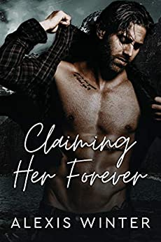 Claiming Her Forever: A Small Town Alpha Mountain Man Romance (Men of Rocky Mountain) by [Alexis Winter]