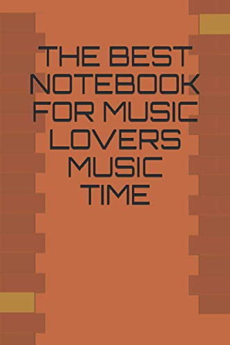 THE BEST NOTEBOOK FOR MUSIC LOVERS,MUSIC TIME: MUSIC LOVERS FOR ADULTS AND CHILDREN