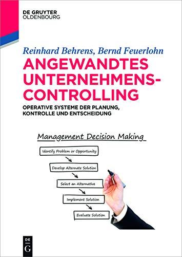Angewandtes Unternehmenscontrolling: Operative Systeme der Planung, Kontrolle und Entscheidung (De Gruyter Studium)