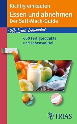 Richtig einkaufen Essen und abnehmen: Der Satt-Mach-Guide (Richtig einkaufen (bei) ... (TRIAS im MVS))