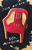 Ich, Antoine: Roman von Julie Estève