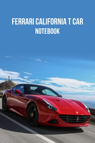 Ferrari California T Car Notebook: Notebook|Journal| Diary/ Lined - Size 6x9 Inches 100 Pages