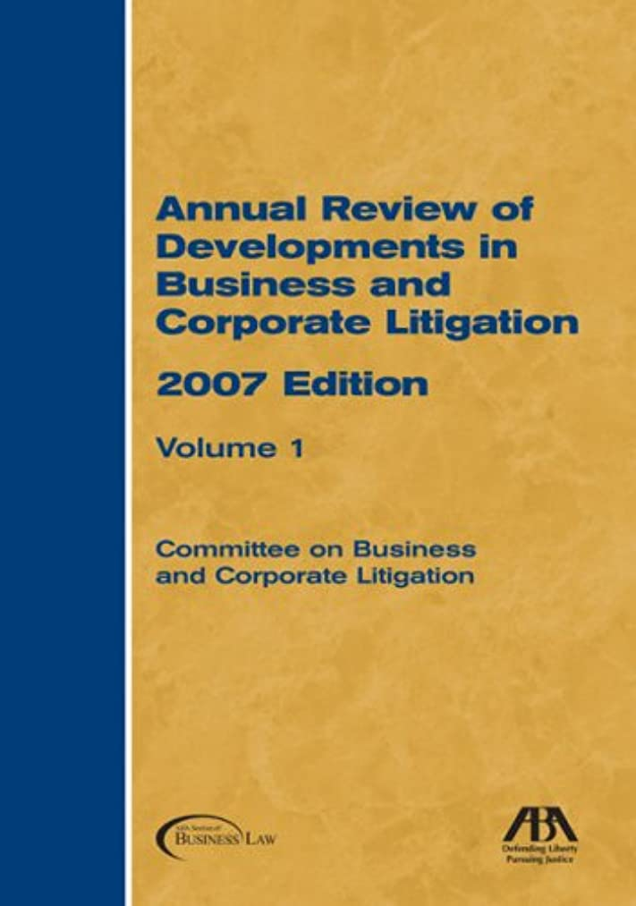 Annual Review of Developments in Business and Corporate Litigation, 2007 Edition-2 Volume Set (Annual Review of Developments in Business & Corporate Litigation)