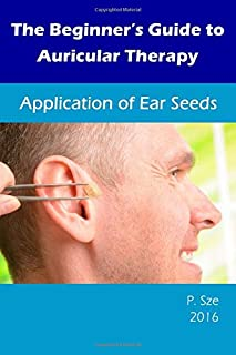 The Beginner's Guide to Auricular Therapy: Application of Ear Seeds