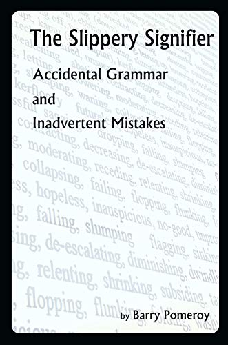 The Slippery Signifier: Accidental Grammar and Inadvertent Mistakes (English Edition)